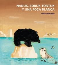 Nanuk, Bobuk, Tontuk y una foca blanca
