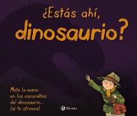 �Est�s ah�, dinosaurio?