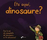 Ets aqu�, dinosaure?