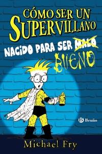 Cómo ser un supervillano - Nacido para ser bueno